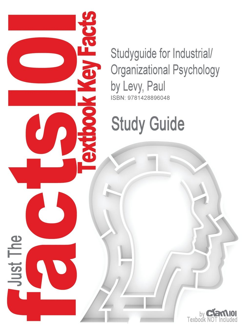 Cram101 Textbook Reviews Studyguide for Industrial/ Organizational Psychology by Levy, Paul, ISBN 9781429223706