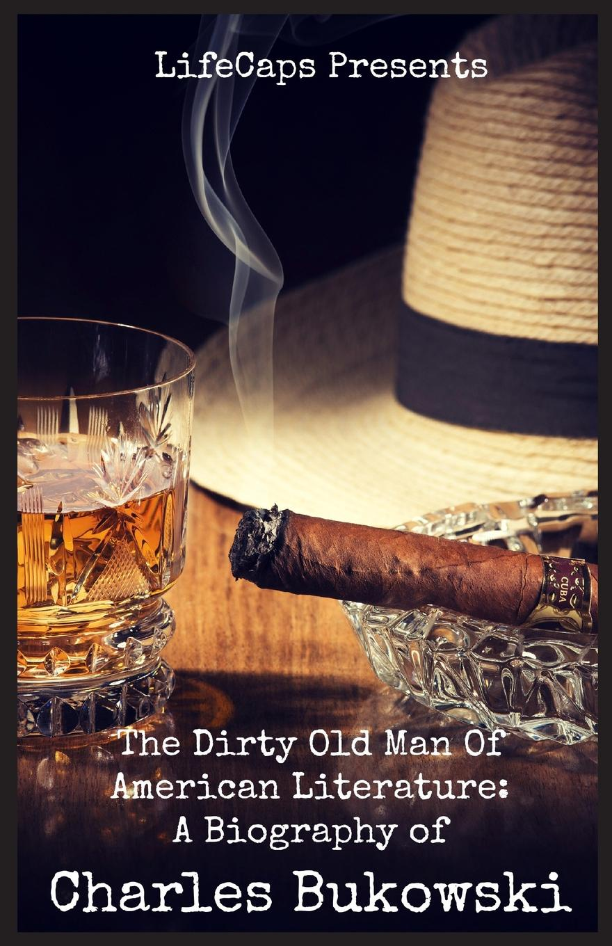 Brody Paul The Dirty Old Man Of American Literature. A Biography of Charles Bukowski jill limber daddy he wrote