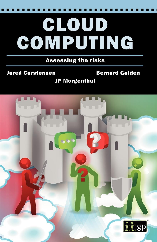 It Governance, Jared Carstensen, Bernard Golden Cloud Computing Assessing the Risks