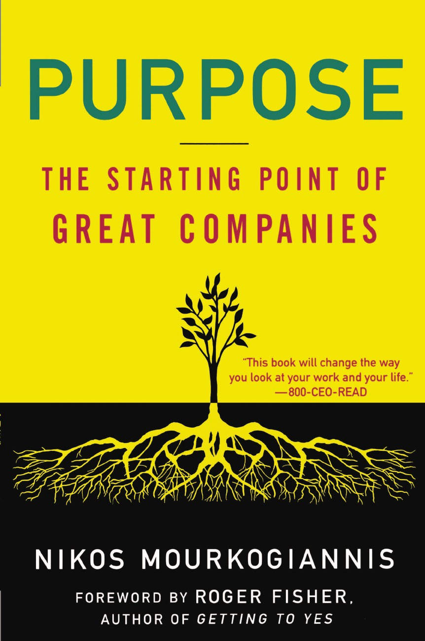 Nikos Mourkogiannis Purpose. The Starting Point of Great Companies