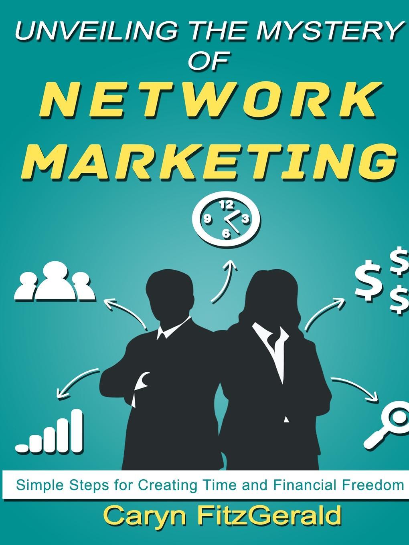 Caryn FitzGerald Unveiling The Mystery Of Network Marketing gunnar schuster network marketing enrichment or deception
