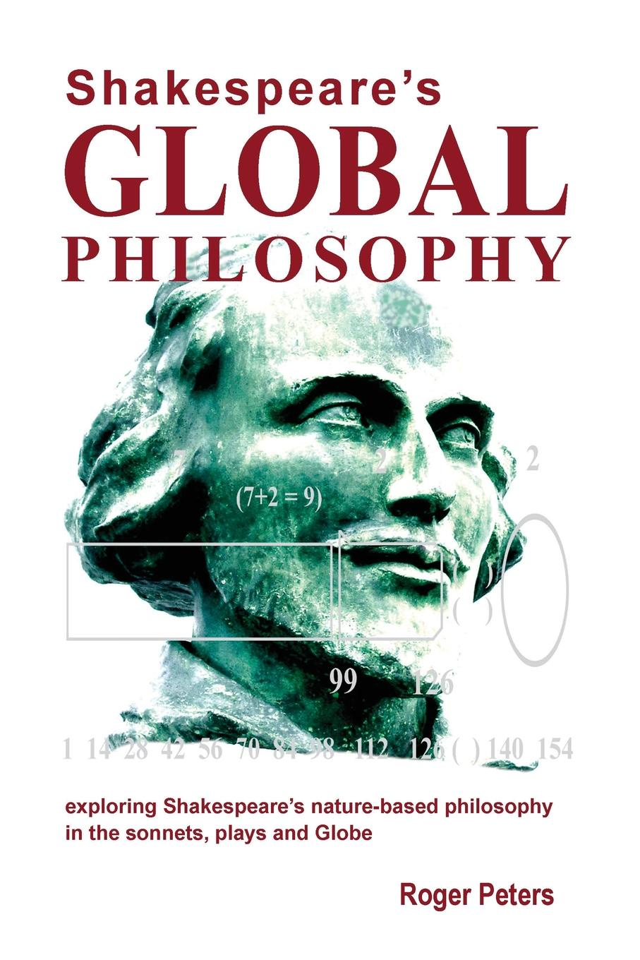 лучшая цена Roger Michael Peters Shakespeare's Global Philosophy. exploring Shakespeare's nature-based philosophy in his sonnets, plays and Globe