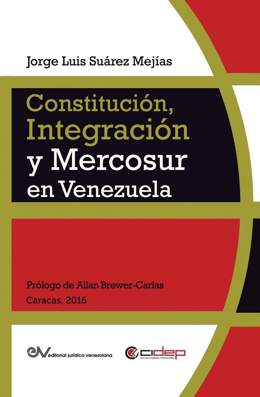Jorge Luis SUÁREZ MEJÍAS CONSTITUCION, INTEGRACION Y MERCOSUR EN VENEZUELA