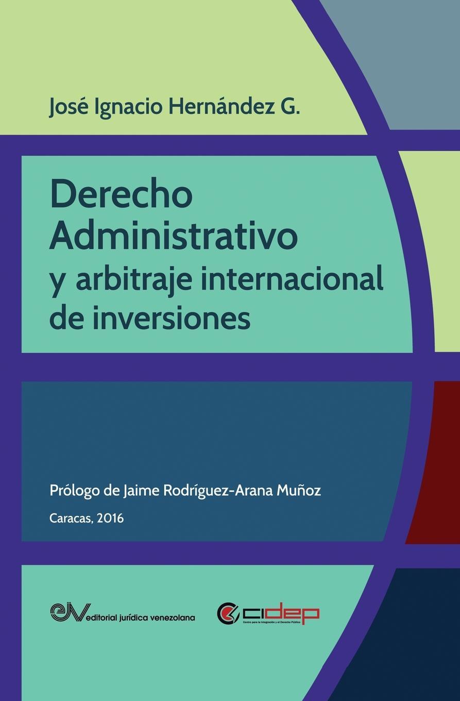 José Ignacio HERNÁNDEZ G. DERECHO ADMINISTRATIVO Y ARBITRAJE INTERNACIONAL DE INVERSIONES helga lell una vertiente gnoseologica aspectos teorico y normativo de la ciencia del derecho