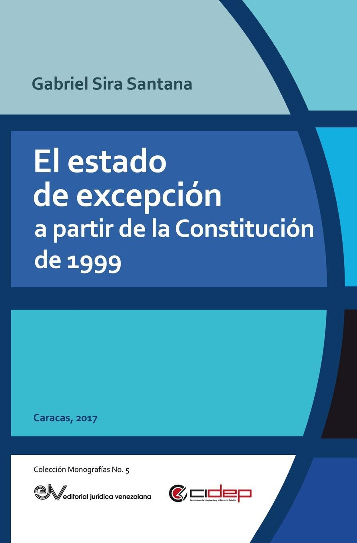 лучшая цена Gabriel SIRA SANTANA EL ESTADO DE EXCEPCION A PARTIR DE LA CONSTITUCION DE 1999