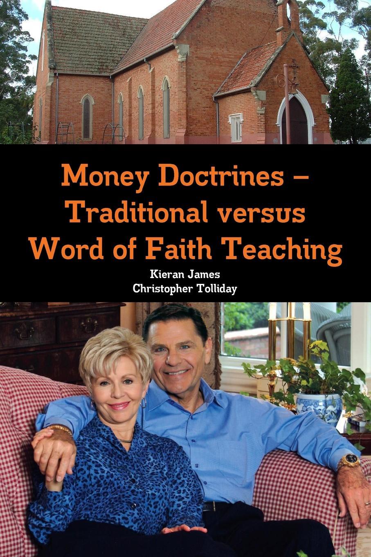 Kieran James, Christopher Tolliday Money Doctrines ? Traditional versus Word of Faith Teaching