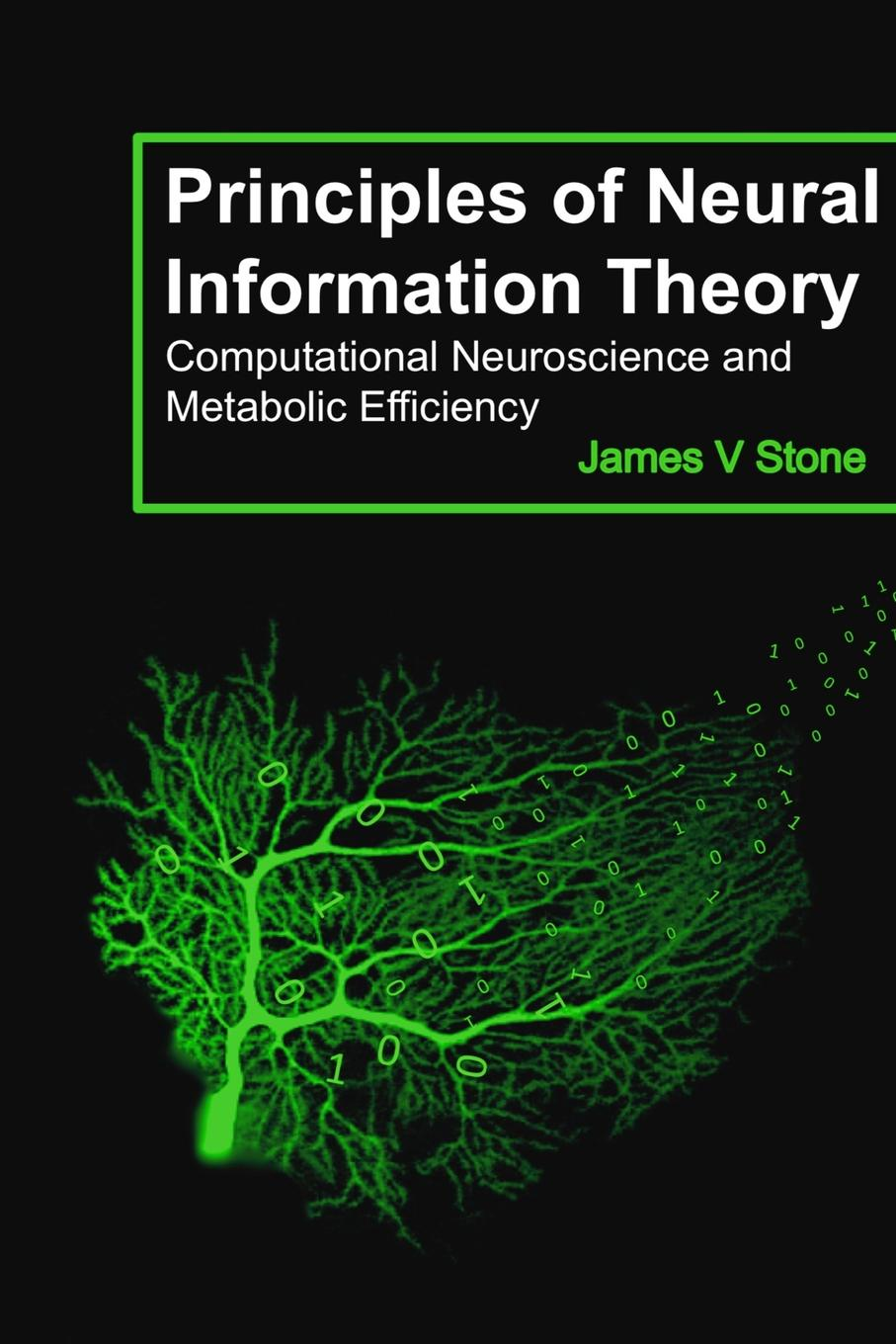 цена на James V Stone Principles of Neural Information Theory. Computational Neuroscience and Metabolic Efficiency