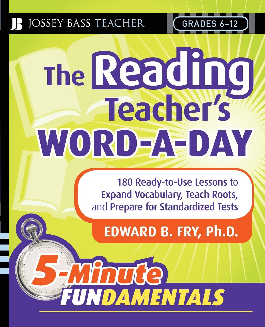 Edward Bernard Fry The Reading Teacher's Word-A-Day Grades 6-12. 180 Ready-To-Use Lessons to Expand Vocabulary, Teach Roots, and Prepare for Standardized Tests dwight edward knight lessons through the word instructors edition