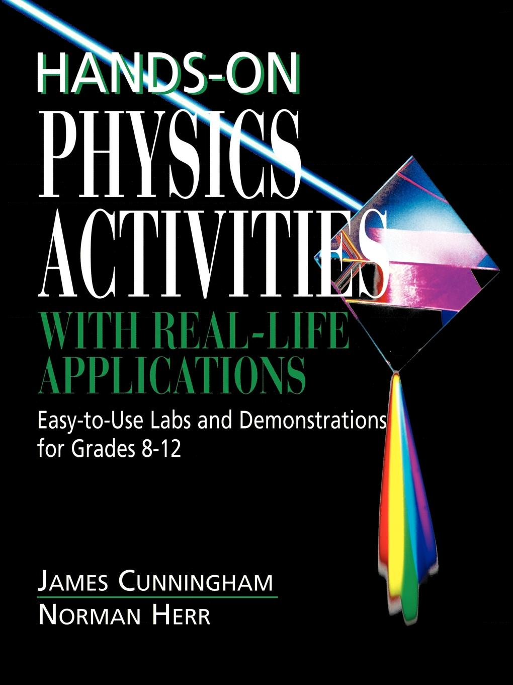 James Cunningham, Norman Herr Hands-On Physics Activities with Real-Life Applications. Easy-To-Use Labs and Demonstrations for Grades 8 - 12 erin muschla teaching the common core math standards with hands on activities grades 6 8