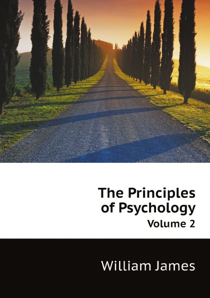 James William The Principles of Psychology. Volume 2 william james psychology the briefer course