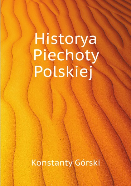 Konstanty Górski Historya Piechoty Polskiej