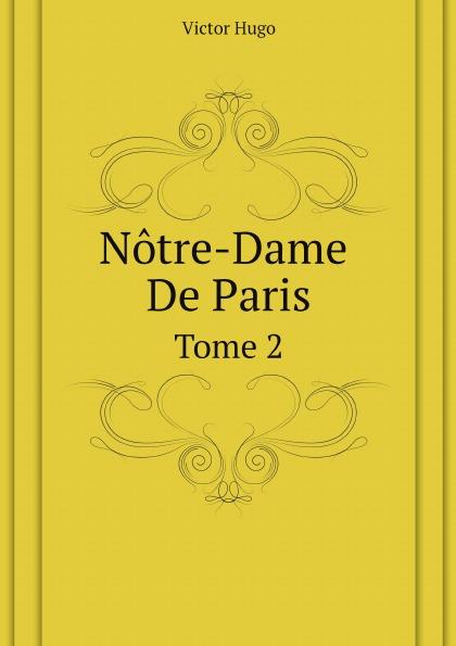 Victor Hugo Notre-Dame De Paris. Tome 2 victor hugo notre dame de paris