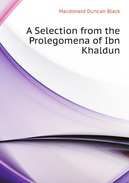 Macdonald Duncan Black A Selection from the Prolegomena of Ibn Khaldun founding father of sociology ibn khaldun