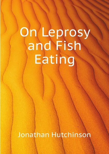 Jonathan Hutchinson On Leprosy and Fish Eating