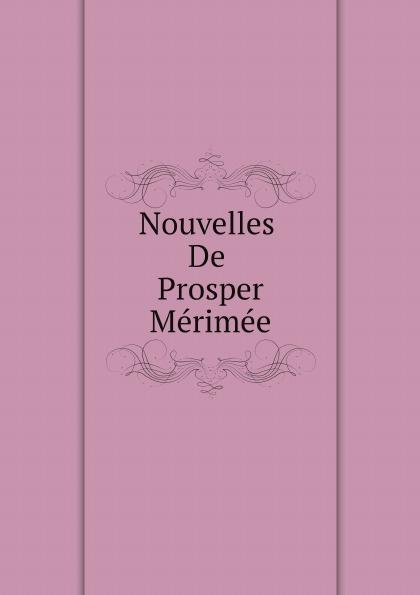 Mérimée Prosper Nouvelles De Prosper Merimee mérimée prosper letters of prosper merimee to panizzi volume i