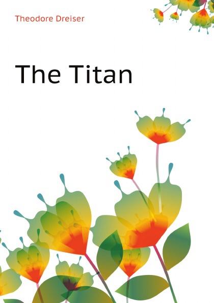 Theodore Dreiser The Titan dreiser t jennie gerhardt