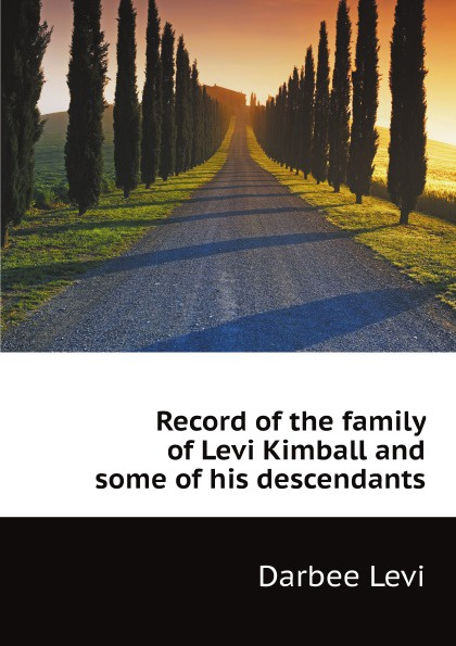 Darbee Levi Record of the family of Levi Kimball and some of his descendants levi bishop the poetical works of levi bishop