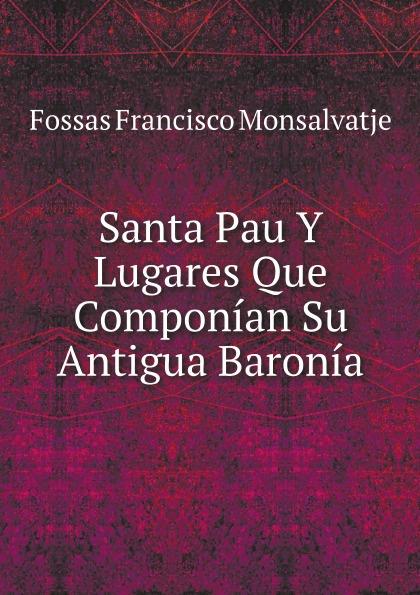Fossas Francisco Monsalvatje Santa Pau Y Lugares Que Componian Su Antigua Baronia maître gims pau