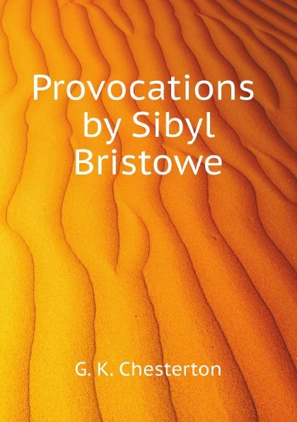 G. K. Chesterton Provocations by Sibyl Bristowe g k chesterton orthodoxy