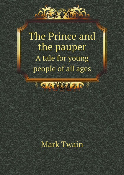 купить Mark Twain The Prince and the pauper. A tale for young people of all ages. по цене 826 рублей