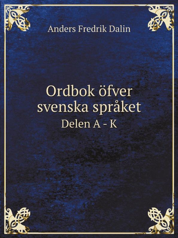 Anders Fredrik Dalin Ordbok ofver svenska spraket. Delen A - K rysk parlor och ordbok