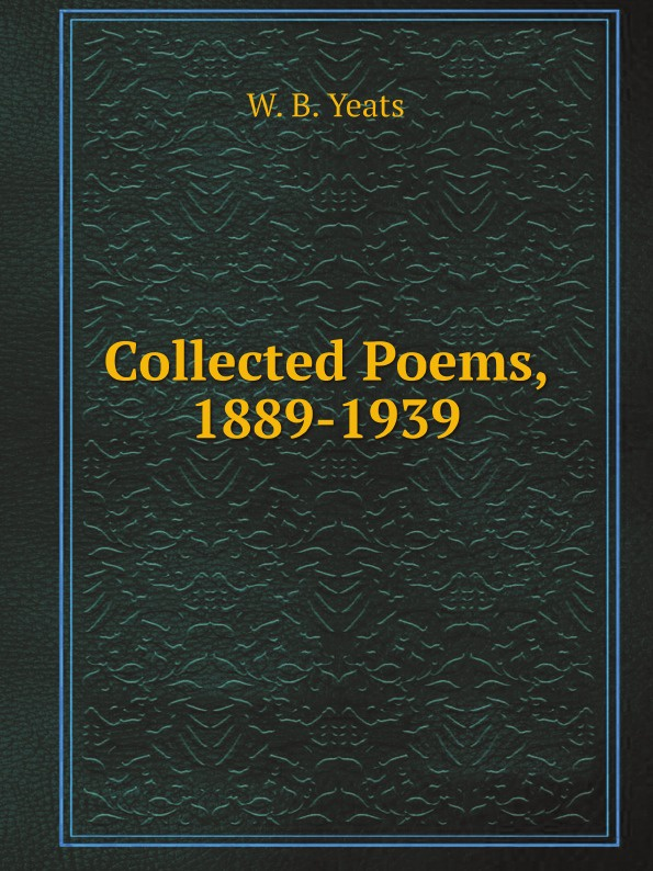 W. B. Yeats Collected Poems, 1889-1939 autumn lee collected poems