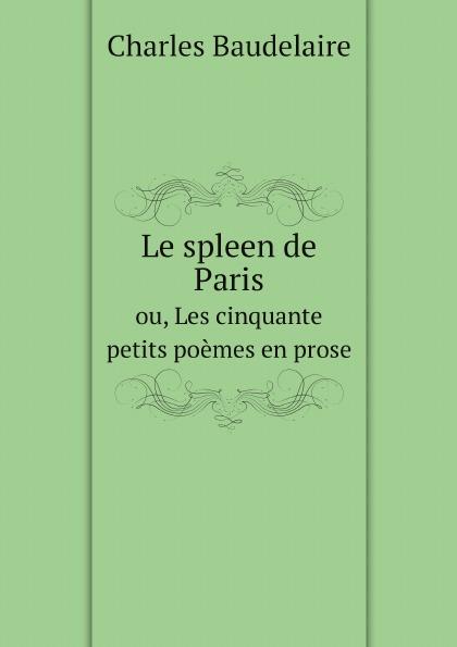 все цены на Charles Baudelaire Le spleen de Paris. ou, Les cinquante petits poemes en prose онлайн