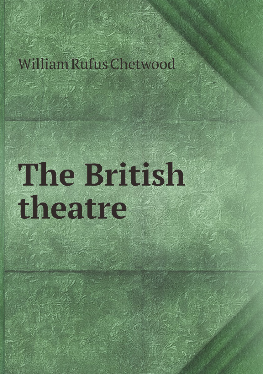 William Rufus Chetwood The British theatre british asian theatre