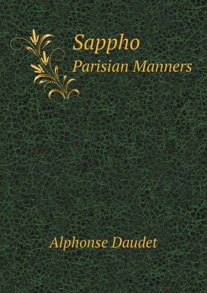 Alphonse Daudet Sappho. Parisian Manners alphonse daudet sapho moeurs parisiennes illus de rossi myrbach etc