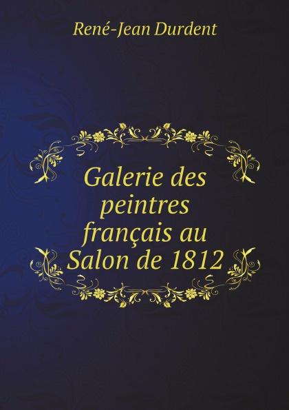 René-Jean Durdent Galerie des peintres francais au Salon de 1812 rené jean durdent galerie des peintres francais au salon de 1812