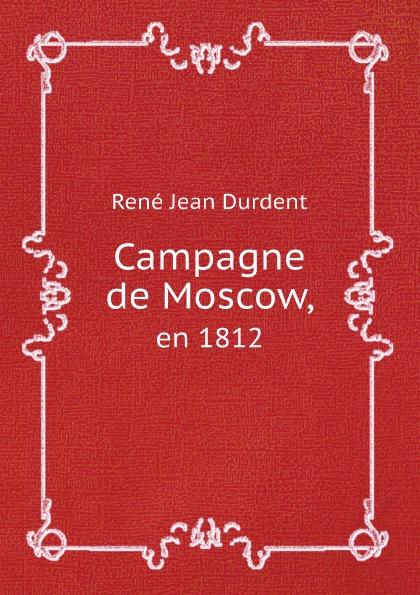 René Jean Durdent Campagne de Moscow. en 1812 rené jean durdent galerie des peintres francais au salon de 1812