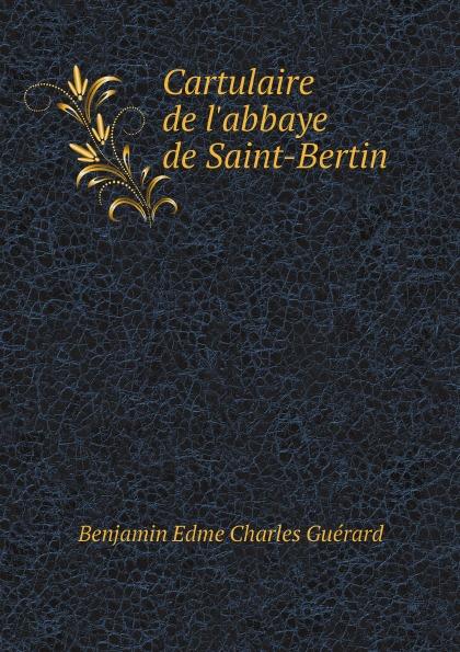 Benjamin Edme Charles Guérard Cartulaire de l'abbaye de Saint-Bertin цены