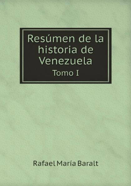Rafael María Baralt Resumen de la historia de Venezuela. Tomo I rafael maría merchán a la memoria de francisco javier cisneros