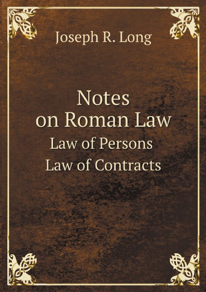 Joseph R. Long Notes on Roman Law. Law of Persons Law of Contracts european company law