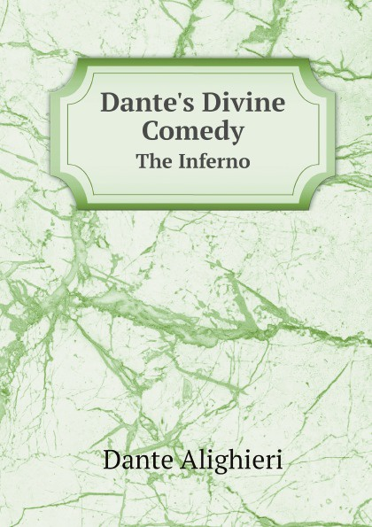 Dante Alighieri Dante's Divine Comedy. The Inferno dante alighieri the divine comedy inferno
