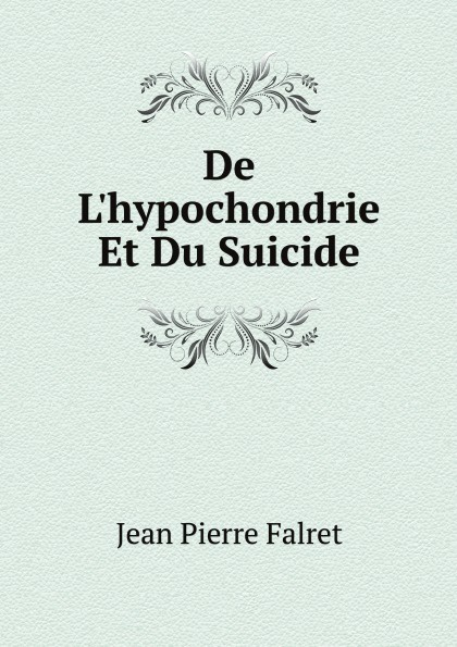 Фото - Jean Pierre Falret De L'hypochondrie Et Du Suicide jean paul gaultier le male