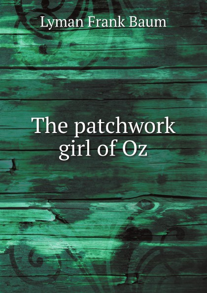 Фото - Lyman Frank Baum The patchwork girl of Oz баум л чудеса страны оз the magic of oz mp3