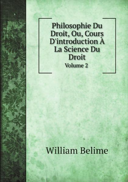 William Belime Philosophie Du Droit, Ou, Cours D'introduction A La Science Du Droit. Volume 2 adhémar esmein cours elementaire d histoire du droit francais