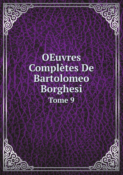 Bartolomeo Borghesi OEuvres Completes De Bartolomeo Borghesi. Tome 9 bartolomeo borghesi oeuvres completes de bartolomeo borghesi tome 6