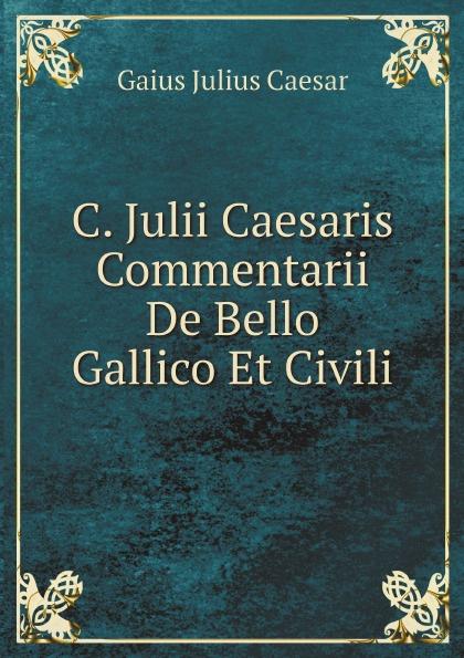 Caesar Gaius Julius C. Julii Caesaris Commentarii De Bello Gallico Et Civili накладка защитная на задний бампер серый металлик chn для toyota c hr 2018