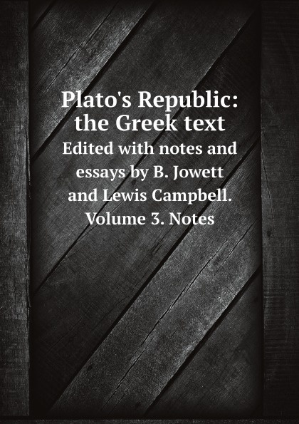 B. Jowett, Lewis Campbell Plato's Republic: the Greek text. Edited with notes and essays by B. Jowett and Lewis Campbell. Volume 3. Notes france lewis b with rod and line in colorado waters