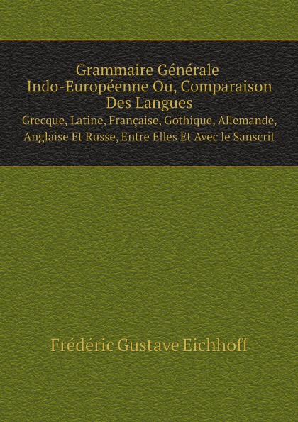Frédéric Gustave Eichhoff Grammaire Generale Indo-Europeenne Ou, Comparaison Des Langues. Grecque, Latine, Francaise, Gothique, Allemande, Anglaise Et Russe, Entre Elles Et Avec le Sanscrit braveway h1 led headlight for car h7 led bulb h11 lights for auto 9005 9006 hb3 bh4 lamp h4 12000lm 6500k 80w 12v 24v car light