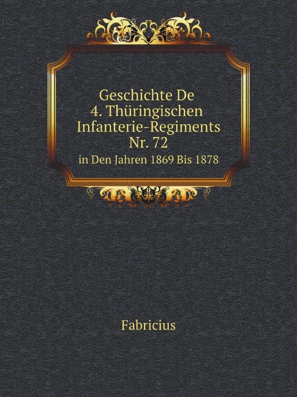 Fabricius Geschichte De 4. Thuringischen Infanterie-Regiments Nr. 72. in Den Jahren 1869 Bis 1878 philipp wolff sieben artikel uber jerusalem aus den jahren 1859 bis 1869