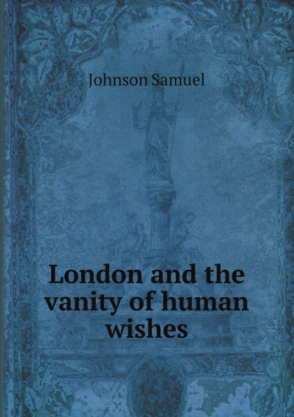 Johnson Samuel London and the vanity of human wishes johnson samuel london and the vanity of human wishes