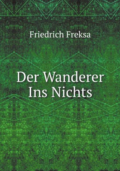 Friedrich Freksa Der Wanderer Ins Nichts