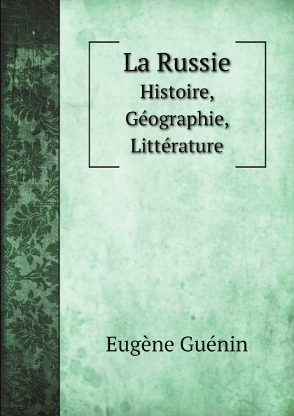 Eugène Guénin La Russie. Histoire, Geographie, Litterature