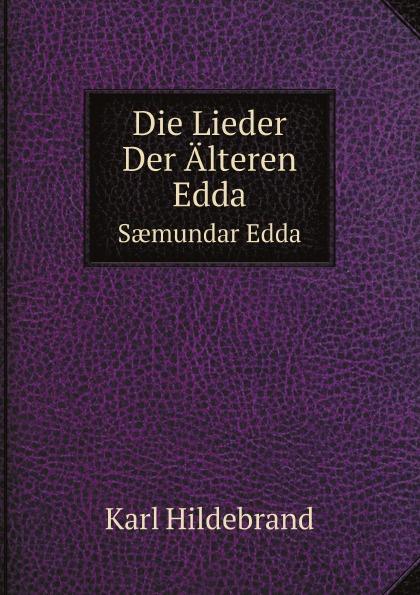 Karl Hildebrand Die Lieder Der Alteren Edda. Saemundar Edda snorri sturluson the younger edda also called snorre s edda or the prose edda