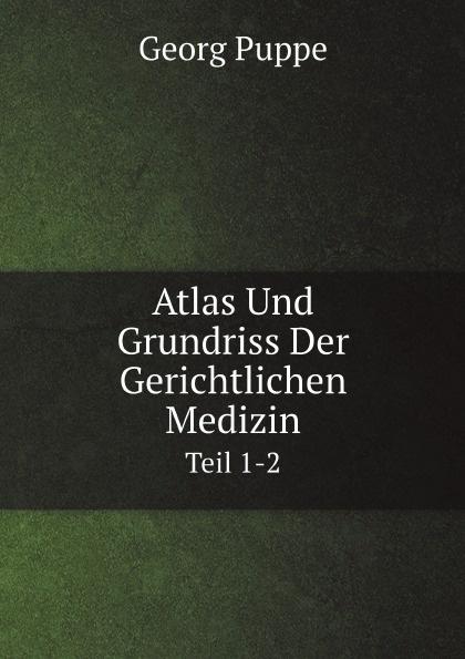 Georg Puppe Atlas Und Grundriss Der Gerichtlichen Medizin. Teil 1-2 heinrich helferich atlas und grundriss der traumatischen frakturen und luxationen classic reprint