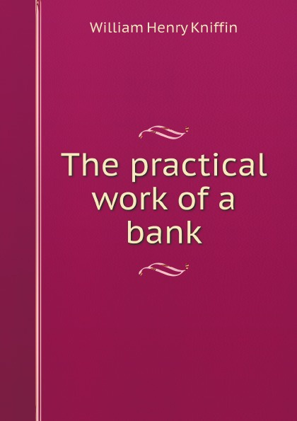 цена на William Henry Kniffin The practical work of a bank