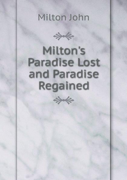Milton John Milton's Paradise Lost and Paradise Regained